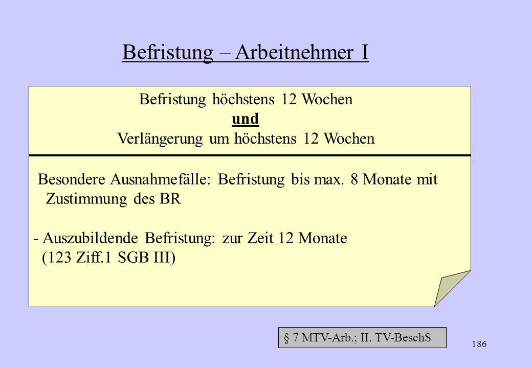 185 Einstellung Tarifvertrag enthält nur eigenständige Regelungen bei Befristung Im Übrigen erfolgt Einstellung nach gesetzlichen Bestimmungen § 7 MTV