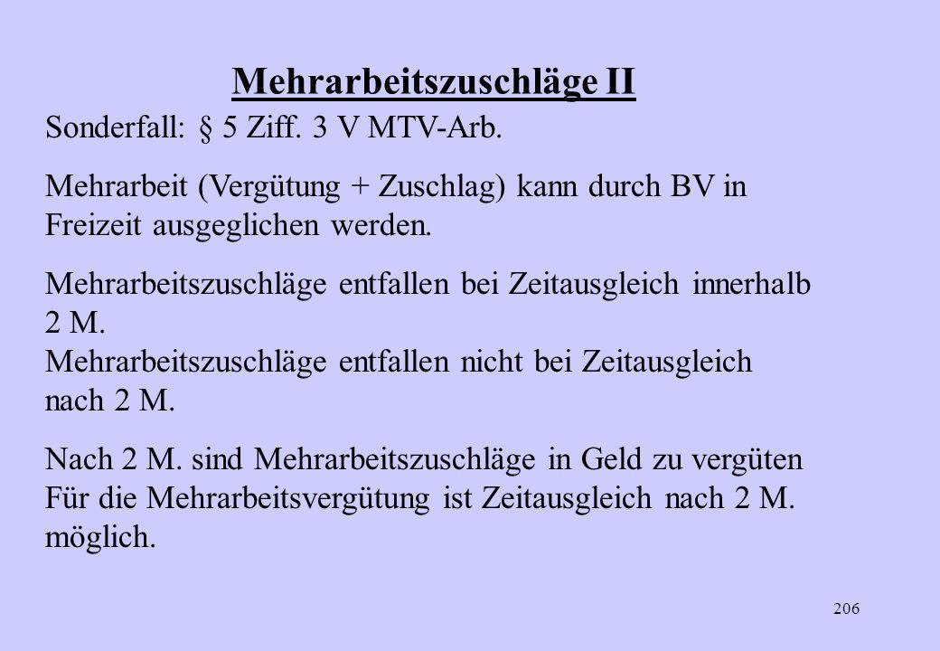 205 Mehrarbeitszuschläge I § 5 Ziff. 3 III MTV-Arb. Mehrarbeitsvergütung ist grundsätzlich in Geld zu vergüten ! Im Einzelfall ist Ausgleich durch bez