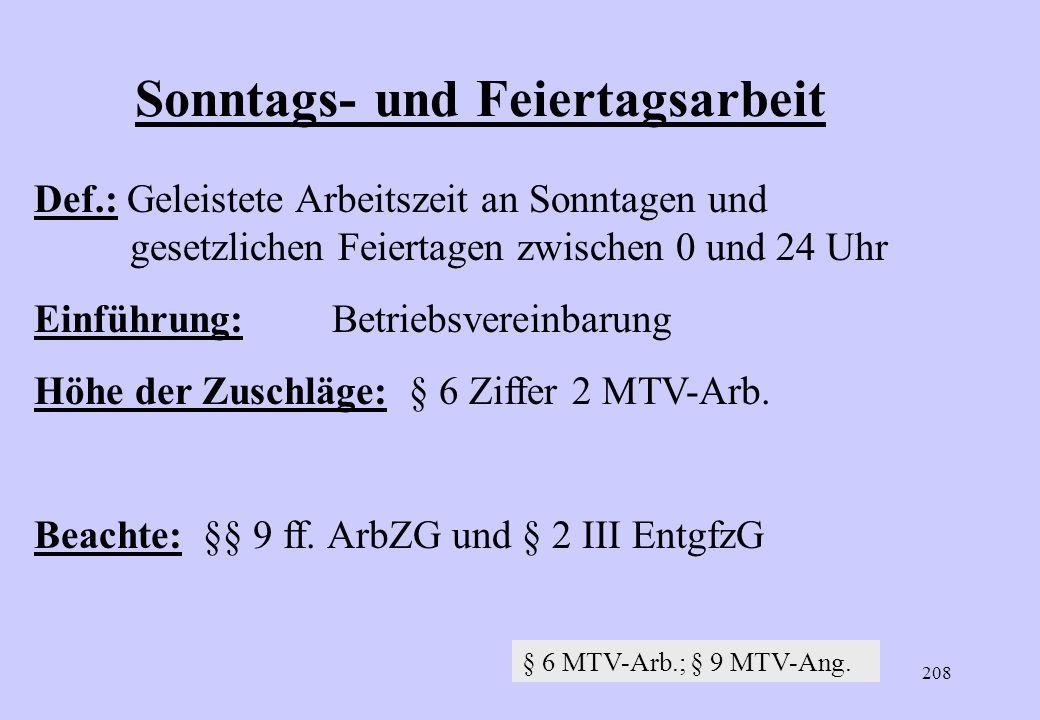 207 Mehrarbeitszuschläge III Höhe der Mehrarbeitszuschläge § 6 Ziffer 1 I MTV-Arb. (Wochenbetrachtung) 1.– 6. Mehrarb. Std. 25 % 11. Arb. Std. 25 % ab