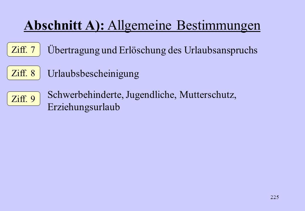 224 Abschnitt A): Allgemeine Bestimmungen Urlaub = Kalenderjahr Bedeutung für Entstehung, Einbringung und Übertragung der Urlaubs Ziff. 1 Ziff. 2 Teil