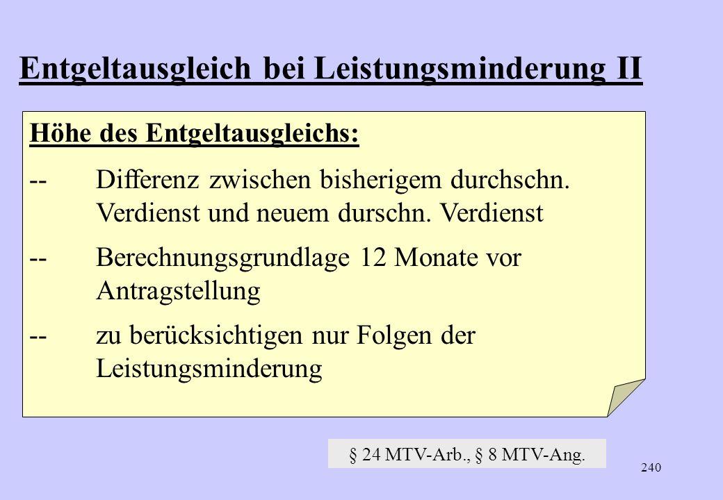 239 Entgeltausgleich bei Leistungsminderung I § 24 MTV-Arb., § 8 MTV-Ang. Anspruchsvoraussetzungen: 1.Alter und Betriebszugehörigkeit 2.und wegen gesu