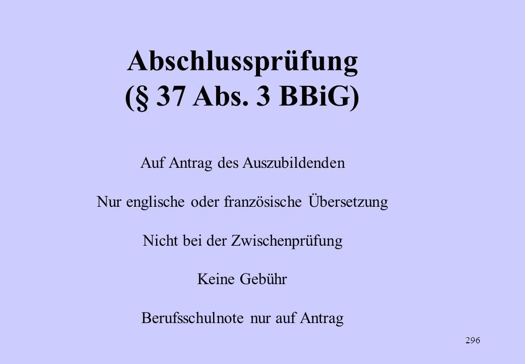295 Abschlussprüfung (§ 37 Abs. 3 BBiG) Dem Zeugnis ist auf Antrag der Auszubildenden eine englischsprachige und eine französischsprachige Übersetzung