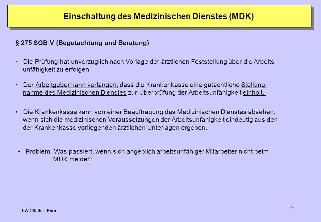74 Einschaltung des Medizinischen Dienstes (MDK) § 275 SGB V (Begutachtung und Beratung) Die Krankenkassen sind in den gesetzlich bestimmten Fällen od