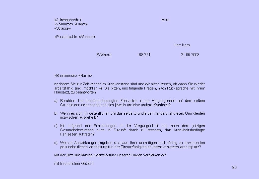 82 Rückkehrgespräche 3.4. Stellungnahme des Mitarbeiters durch Fragen erwirken -darauf eingehen! 3.5. Weitere mögliche Reaktionen des Vorgesetzten: -A