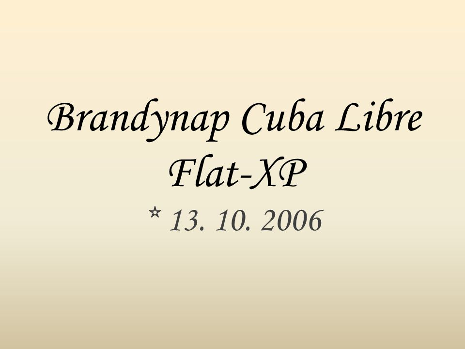 Brandynap Cuba Libre Flat-XP * 13. 10. 2006