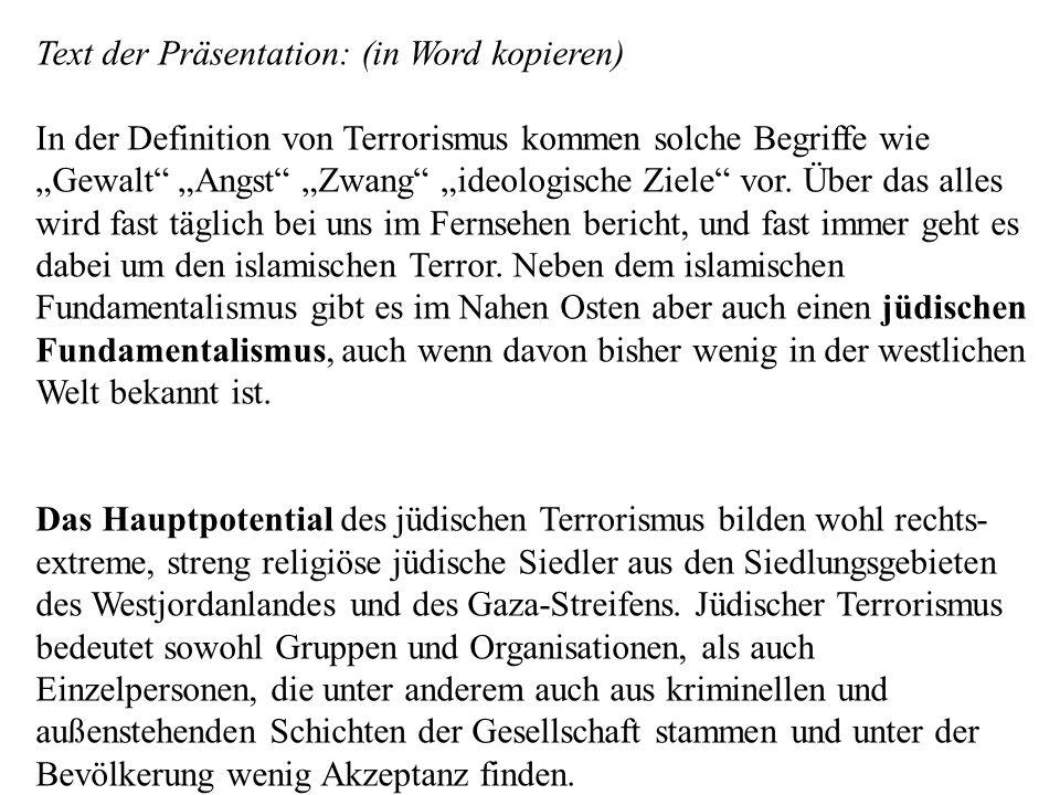 Text der Präsentation: (in Word kopieren) In der Definition von Terrorismus kommen solche Begriffe wie Gewalt Angst Zwang ideologische Ziele vor. Über