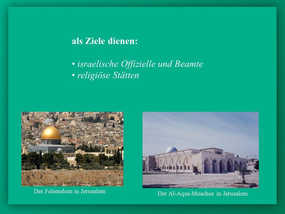 als Ziele dienen: israelische Offizielle und Beamte religiöse Stätten Der Felsendom in Jerusalem Der Al-Aqsa-Moschee in Jerusalem
