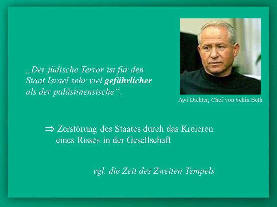 Der jüdische Terror ist für den Staat Israel sehr viel gefährlicher als der palästinensische. Awi Dichter, Chef von Schin Beth Zerstörung des Staates