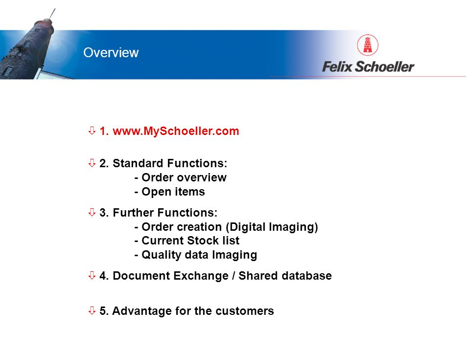 ò 1. www.MySchoeller.com ò 2. Standard Functions: - Order overview - Open items ò 3. Further Functions: - Order creation (Digital Imaging) - Current S