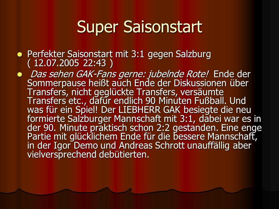 Super Saisonstart Perfekter Saisonstart mit 3:1 gegen Salzburg ( 12.07.2005 22:43 ) D Das sehen GAK-Fans gerne: jubelnde Rote! E E E Ende der Sommerpa