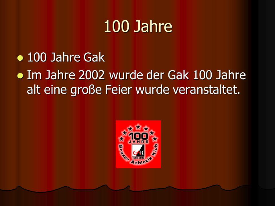 100 Jahre 100 Jahre Gak 100 Jahre Gak Im Jahre 2002 wurde der Gak 100 Jahre alt eine große Feier wurde veranstaltet. Im Jahre 2002 wurde der Gak 100 J
