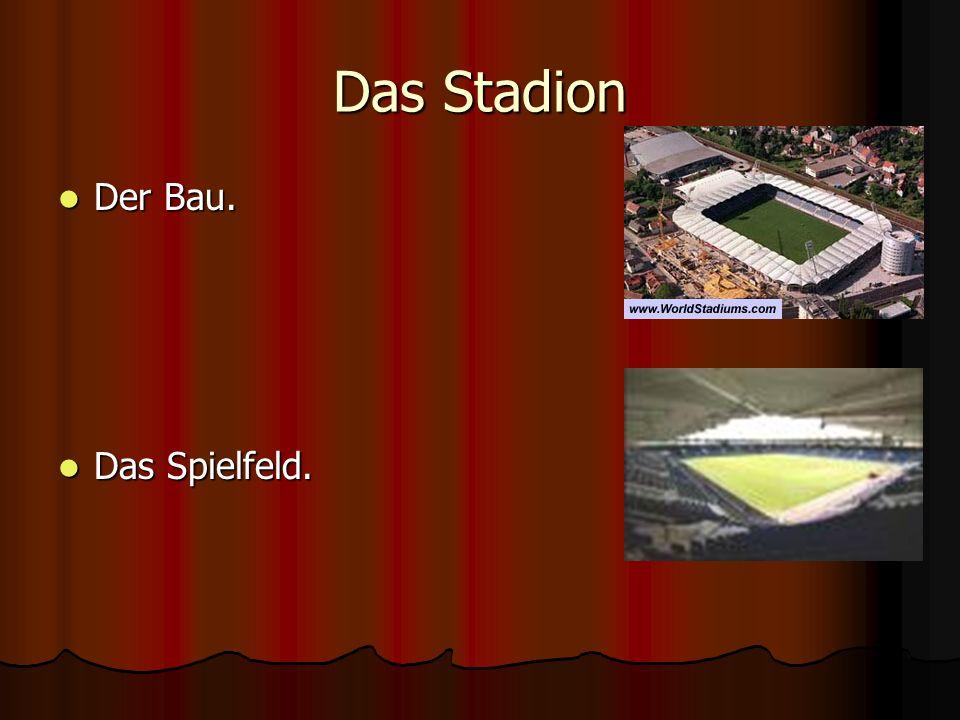 Das Stadion Der Bau. Der Bau. Das Spielfeld. Das Spielfeld.