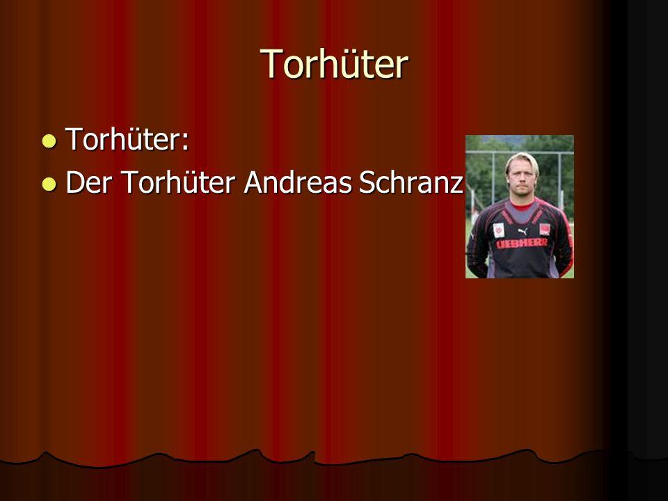 Torhüter Torhüter: Torhüter: Der Torhüter Andreas Schranz Der Torhüter Andreas Schranz