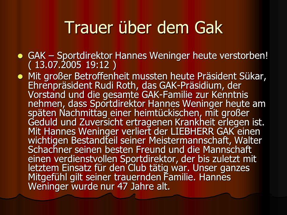 Trauer über dem Gak GAK – Sportdirektor Hannes Weninger heute verstorben! ( 13.07.2005 19:12 ) GAK – Sportdirektor Hannes Weninger heute verstorben! (
