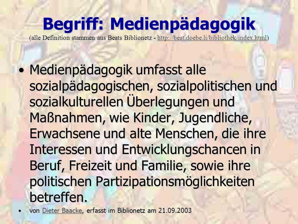 Begriff: Medienpädagogik (alle Definition stammen aus Beats Biblionetz - http://beat.doebe.li/bibliothek/index.html) http://beat.doebe.li/bibliothek/i