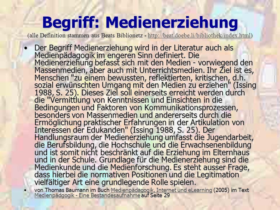 Begriff: Medienerziehung (alle Definition stammen aus Beats Biblionetz - http://beat.doebe.li/bibliothek/index.html) http://beat.doebe.li/bibliothek/i