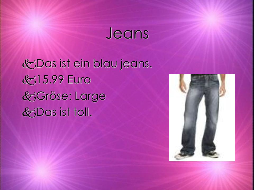 Jeans kDas ist ein blau jeans. k15.99 Euro kGröse: Large kDas ist toll.