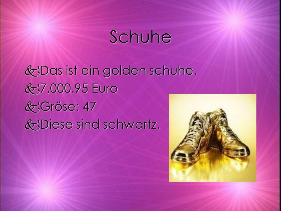 Schuhe kDas ist ein golden schuhe. k7,000.95 Euro kGröse: 47 kDiese sind schwartz. kDas ist ein golden schuhe. k7,000.95 Euro kGröse: 47 kDiese sind s