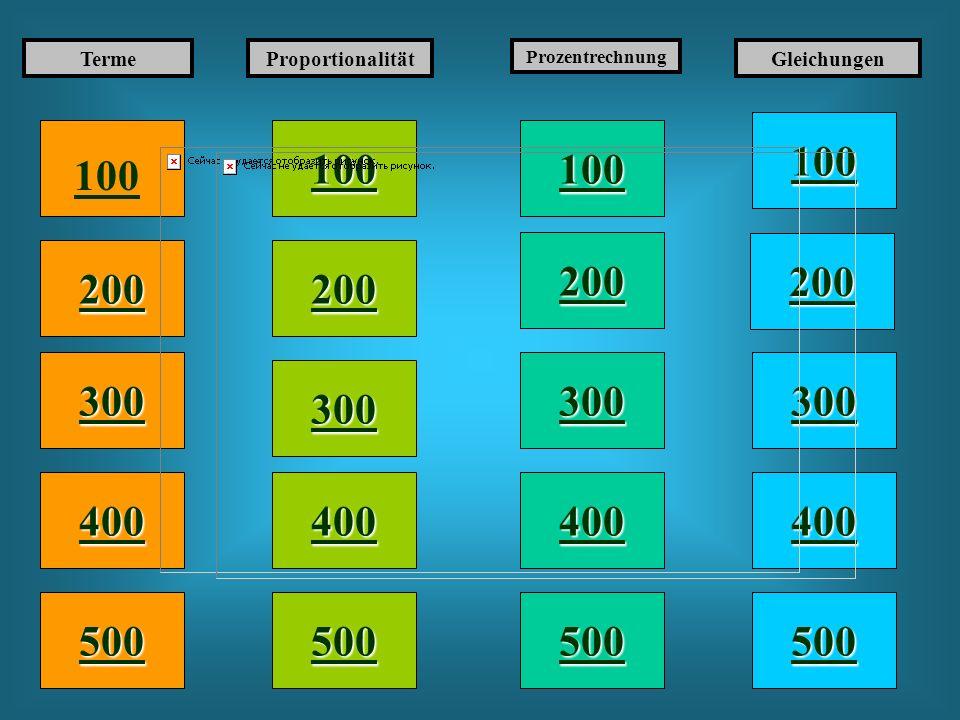 100 200 400 300 400 TermeProportionalität Prozentrechnung Gleichungen 300 200 400 200 100 500 100