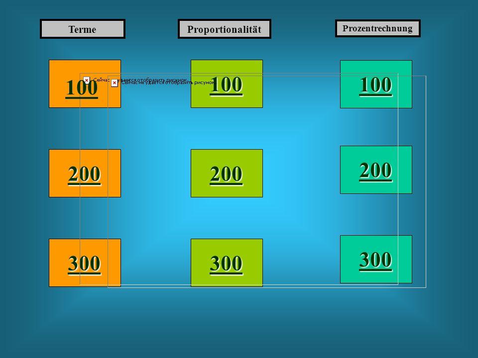 100 200 TermeProportionalität Prozentrechnung 300 200 100