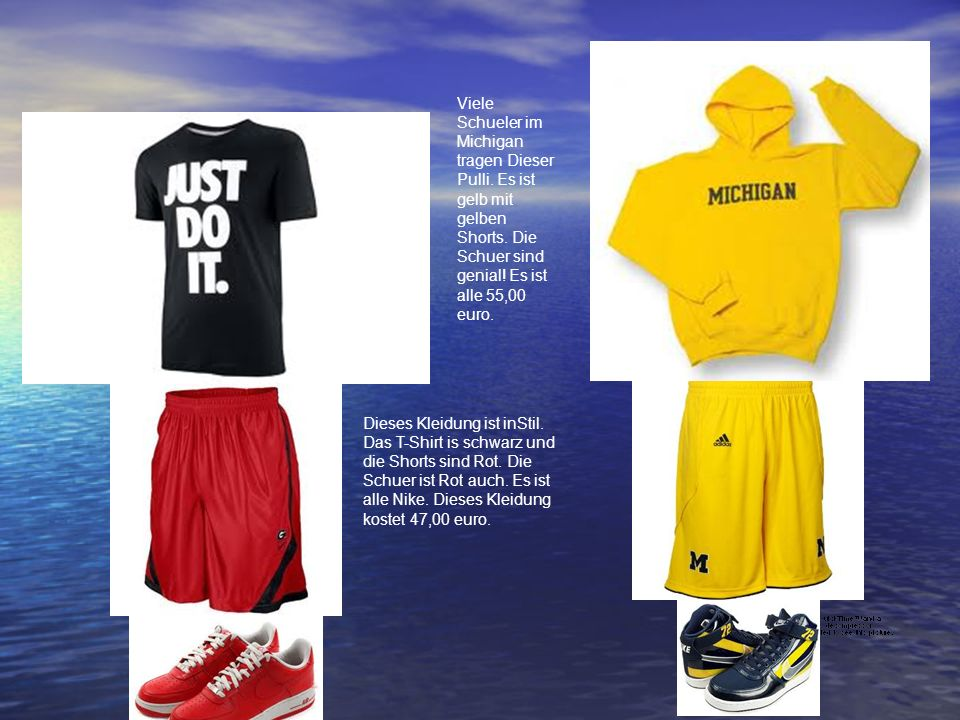 Viele Schueler im Michigan tragen Dieser Pulli. Es ist gelb mit gelben Shorts. Die Schuer sind genial! Es ist alle 55,00 euro. Dieses Kleidung ist inS