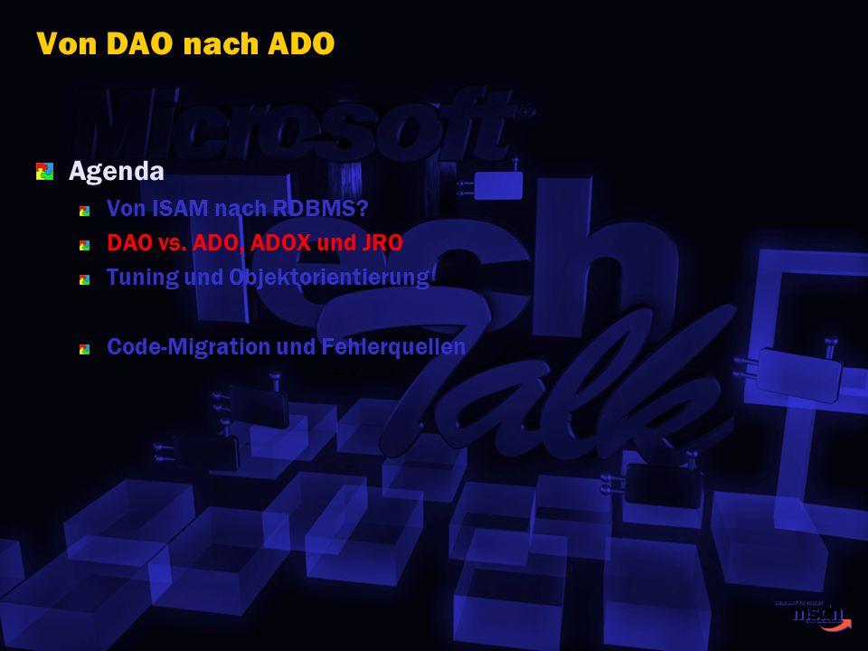 Von DAO nach ADO Agenda Von ISAM nach RDBMS? DAO vs. ADO, ADOX und JRO Tuning und Objektorientierung Code-Migration und Fehlerquellen