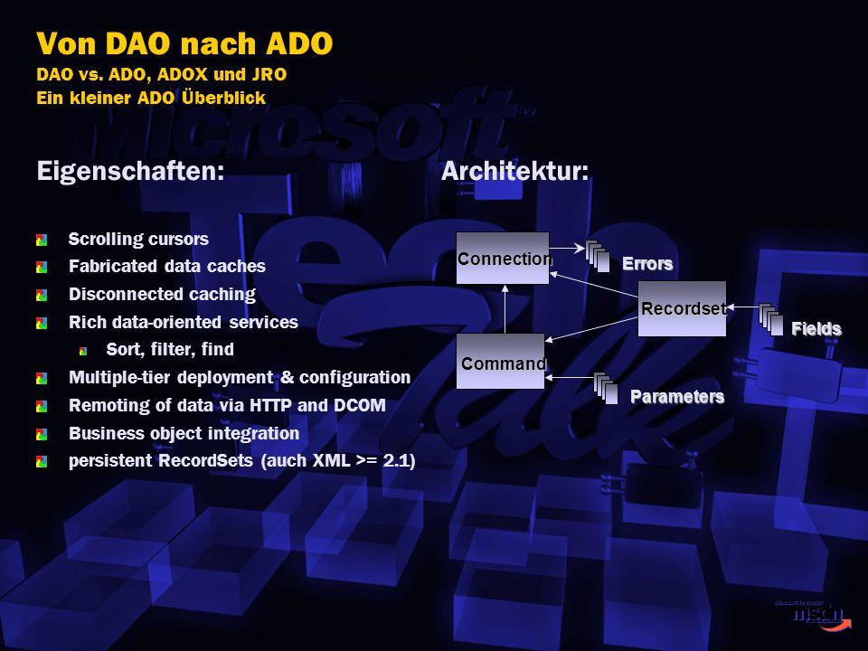 Von DAO nach ADO DAO vs. ADO, ADOX und JRO Ein kleiner ADO Überblick Eigenschaften: Scrolling cursors Fabricated data caches Disconnected caching Rich