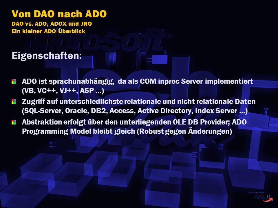 Von DAO nach ADO DAO vs. ADO, ADOX und JRO Ein kleiner ADO Überblick Eigenschaften: ADO ist sprachunabhängig, da als COM inproc Server implementiert (