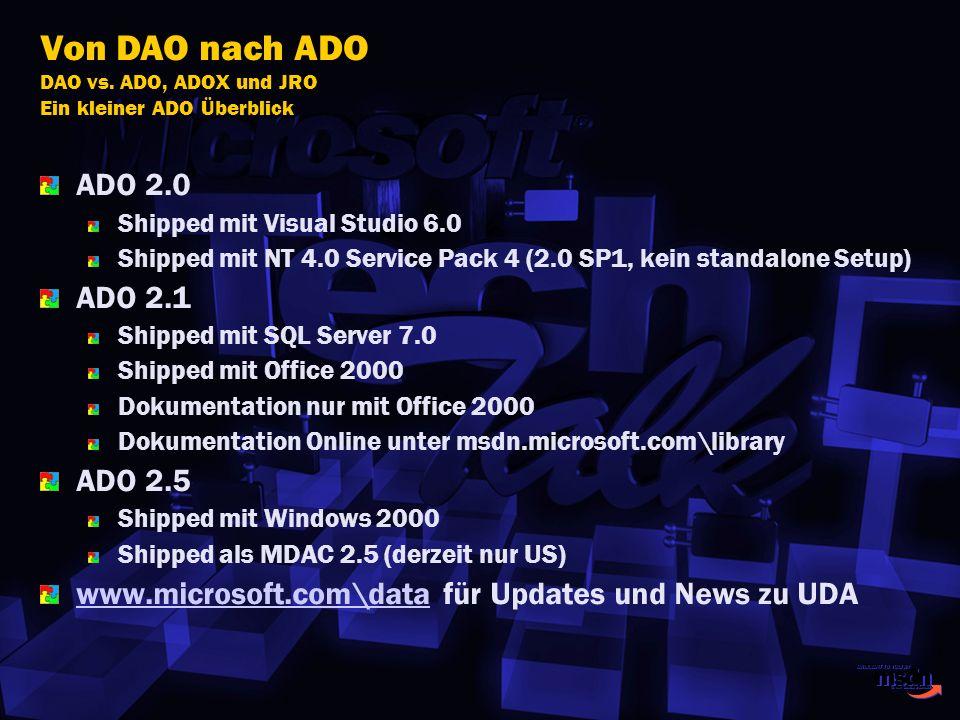 Von DAO nach ADO DAO vs. ADO, ADOX und JRO Ein kleiner ADO Überblick ADO 2.0 Shipped mit Visual Studio 6.0 Shipped mit NT 4.0 Service Pack 4 (2.0 SP1,