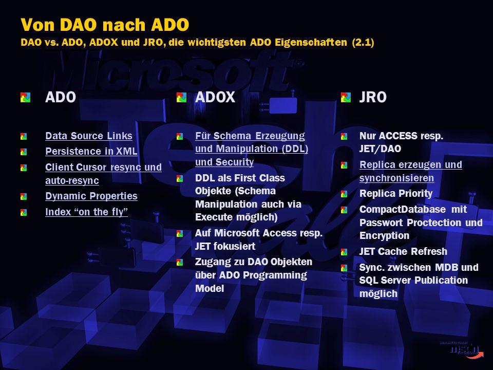 Von DAO nach ADO DAO vs. ADO, ADOX und JRO, die wichtigsten ADO Eigenschaften (2.1) ADO Data Source Links Persistence in XML Client Cursor resync und