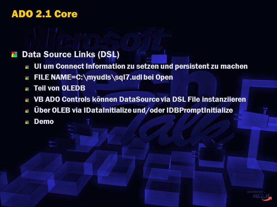ADO 2.1 Core Data Source Links (DSL) UI um Connect Information zu setzen und persistent zu machen FILE NAME=C:\myudls\sql7.udl bei Open Teil von OLEDB