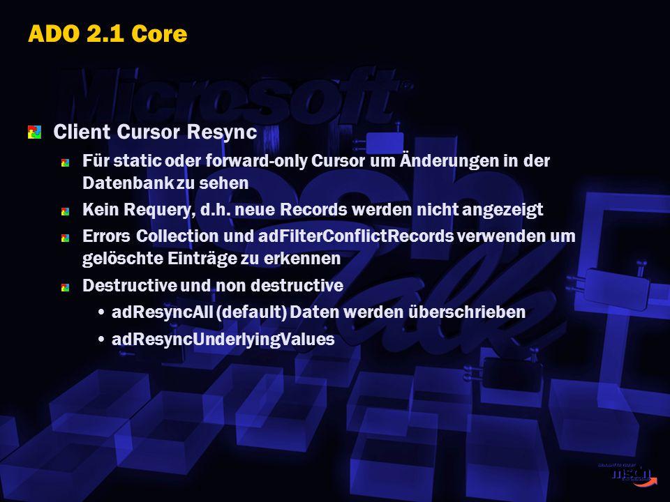 ADO 2.1 Core Client Cursor Resync Für static oder forward-only Cursor um Änderungen in der Datenbank zu sehen Kein Requery, d.h. neue Records werden n