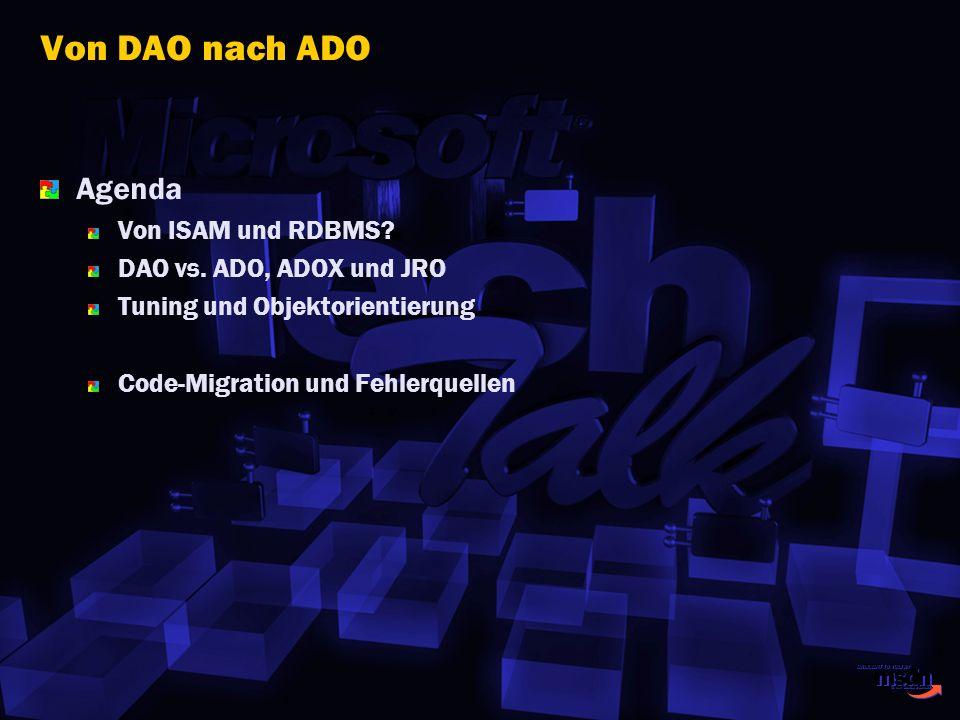 Von DAO nach ADO Agenda Von ISAM und RDBMS? DAO vs. ADO, ADOX und JRO Tuning und Objektorientierung Code-Migration und Fehlerquellen
