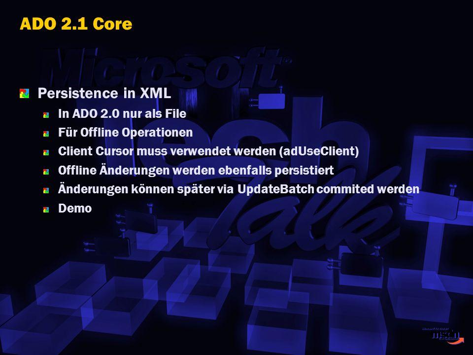 ADO 2.1 Core Persistence in XML In ADO 2.0 nur als File Für Offline Operationen Client Cursor muss verwendet werden (adUseClient) Offline Änderungen w