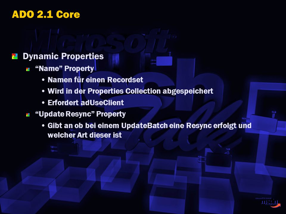 ADO 2.1 Core Dynamic Properties Name Property Namen für einen Recordset Wird in der Properties Collection abgespeichert Erfordert adUseClient Update R