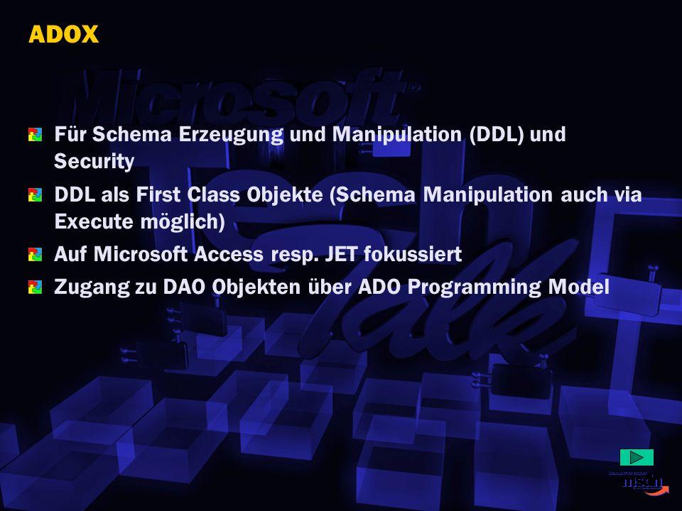 ADOX Für Schema Erzeugung und Manipulation (DDL) und Security DDL als First Class Objekte (Schema Manipulation auch via Execute möglich) Auf Microsoft
