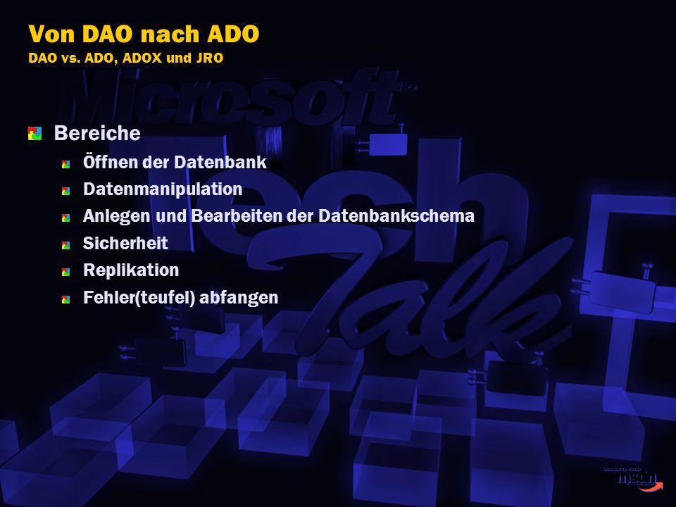 Bereiche Öffnen der Datenbank Datenmanipulation Anlegen und Bearbeiten der Datenbankschema Sicherheit Replikation Fehler(teufel) abfangen Von DAO nach