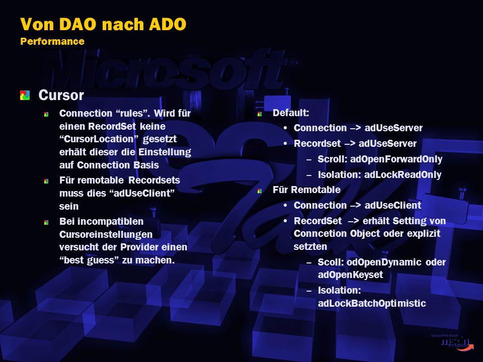 Von DAO nach ADO Performance Cursor Connection rules. Wird für einen RecordSet keine CursorLocation gesetzt erhält dieser die Einstellung auf Connecti
