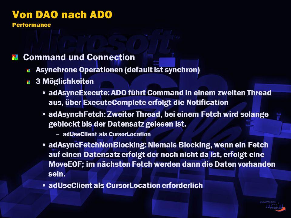 Von DAO nach ADO Performance Command und Connection Asynchrone Operationen (default ist synchron) 3 Möglichkeiten adAsyncExecute: ADO führt Command in