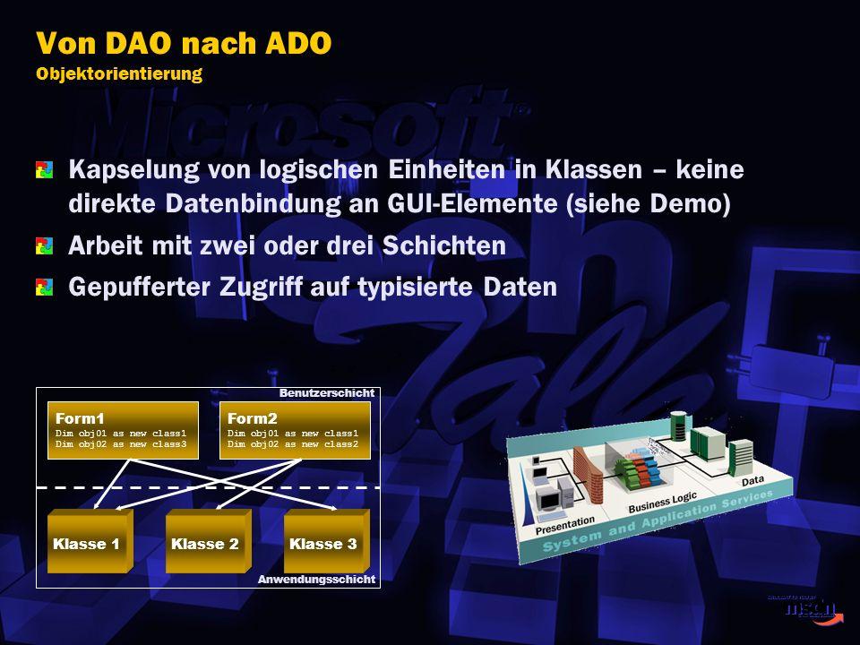 Von DAO nach ADO Objektorientierung Kapselung von logischen Einheiten in Klassen – keine direkte Datenbindung an GUI-Elemente (siehe Demo) Arbeit mit
