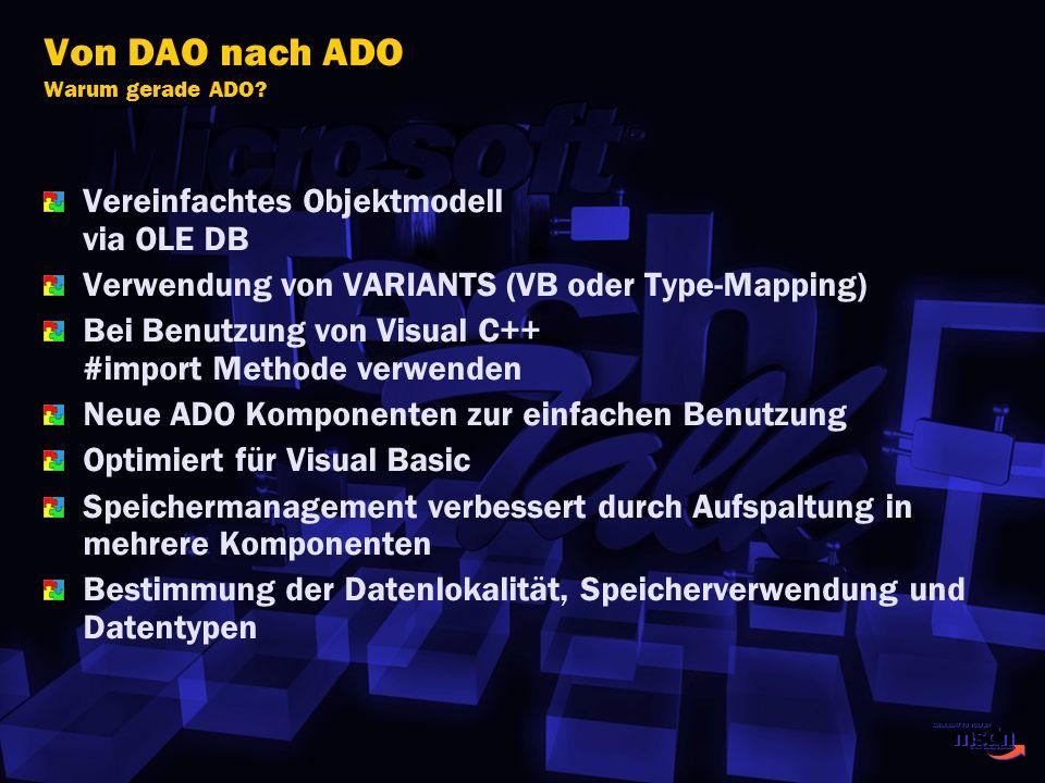 Von DAO nach ADO Warum gerade ADO? Vereinfachtes Objektmodell via OLE DB Verwendung von VARIANTS (VB oder Type-Mapping) Bei Benutzung von Visual C++ #