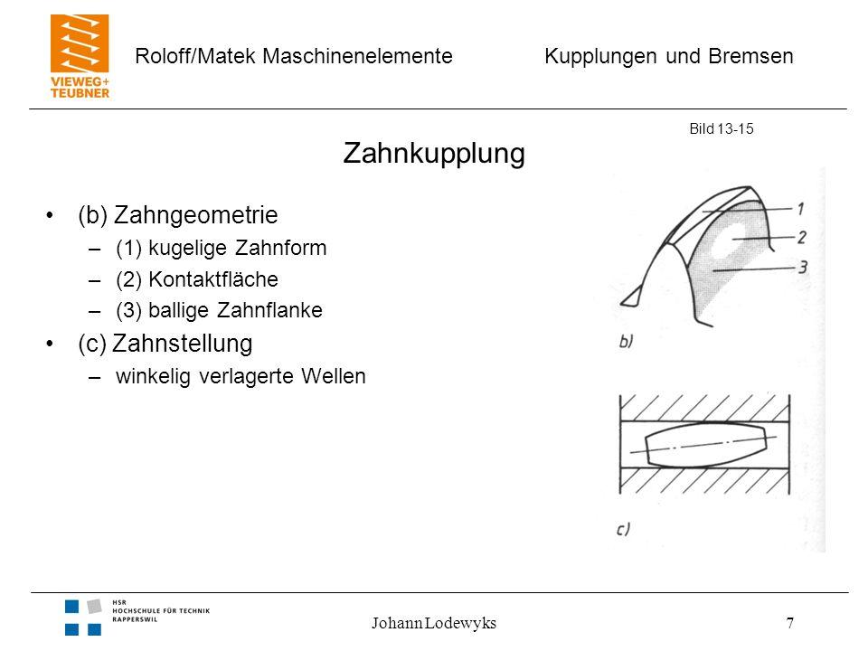 Kupplungen und Bremsen Roloff/Matek Maschinenelemente Johann Lodewyks8 Sicherheits - Zahnkupplung Bild 13-15 Eigenschaften –Begrenzung des Drehmomentes –Sollbruchstelle Malmedie - Zahnkupplung –(1) Kupplungsnabe –(2) Hülse mit Innenverzahnung –(3) Brechbolzen