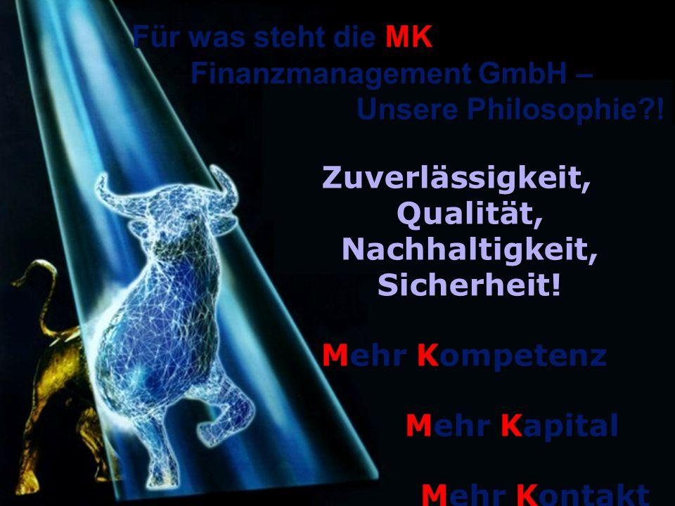 Für was steht die MK Finanzmanagement GmbH – Unsere Philosophie?! Zuverlässigkeit, Qualität, Nachhaltigkeit, Sicherheit! Mehr Kompetenz Mehr Kompetenz