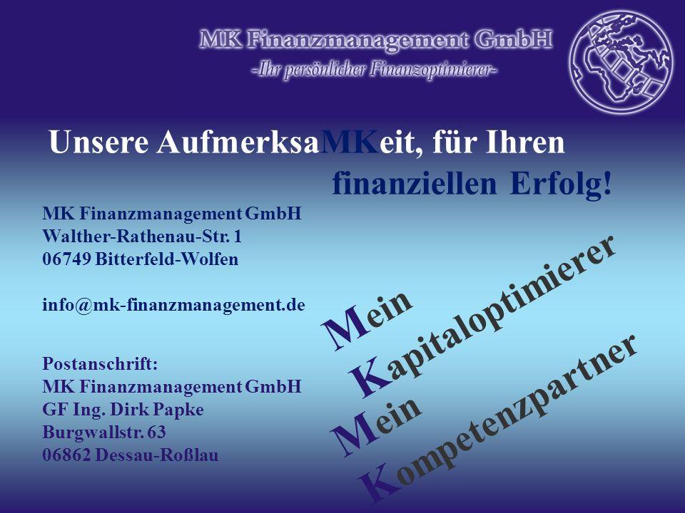 M ein K apitaloptimierer M ein K ompetenzpartner Unsere AufmerksaMKeit, für Ihren finanziellen Erfolg! MK Finanzmanagement GmbH Walther-Rathenau-Str.