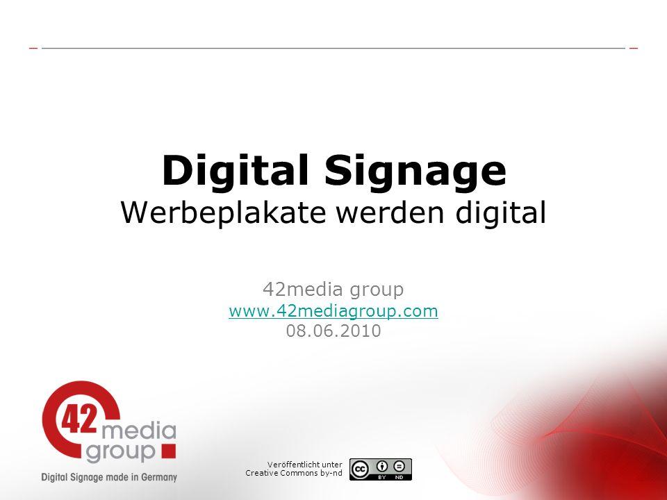 Digital Signage Werbeplakate werden digital 42media group www.42mediagroup.com 08.06.2010 www.42mediagroup.com Veröffentlicht unter Creative Commons b