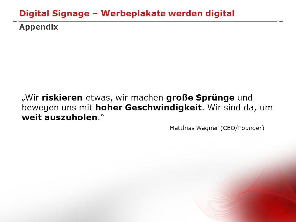 Digital Signage – Werbeplakate werden digital Appendix Wir riskieren etwas, wir machen große Sprünge und bewegen uns mit hoher Geschwindigkeit. Wir si