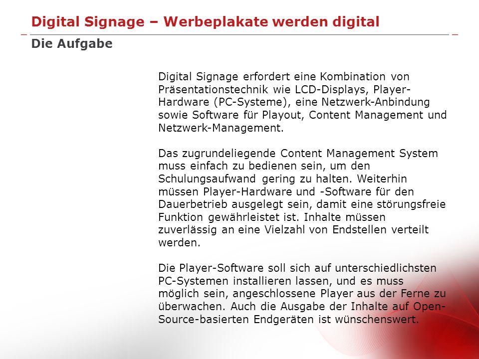 Digital Signage – Werbeplakate werden digital Die Aufgabe Digital Signage erfordert eine Kombination von Präsentationstechnik wie LCD-Displays, Player