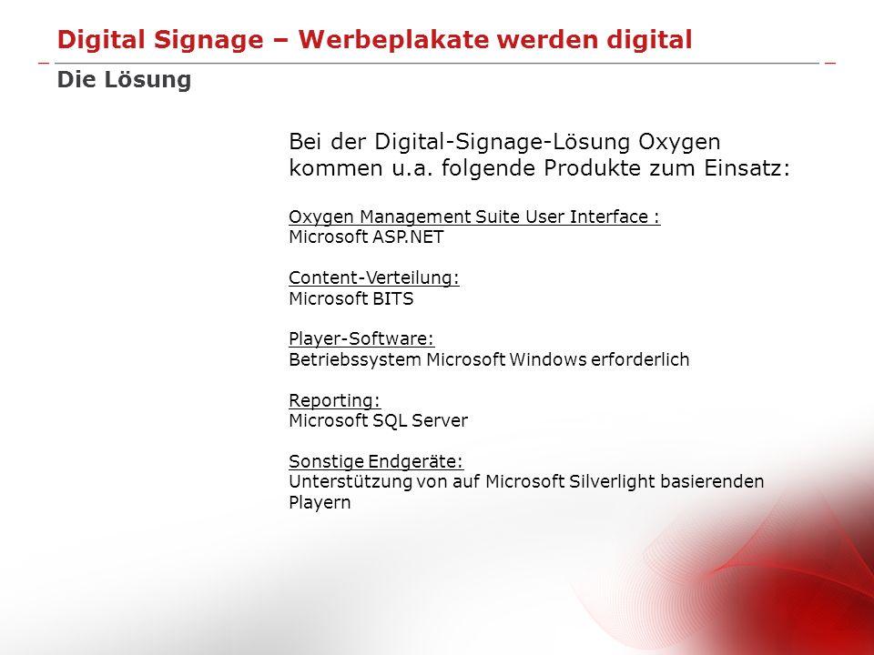 Digital Signage – Werbeplakate werden digital Die Lösung Bei der Digital-Signage-Lösung Oxygen kommen u.a. folgende Produkte zum Einsatz: Oxygen Manag