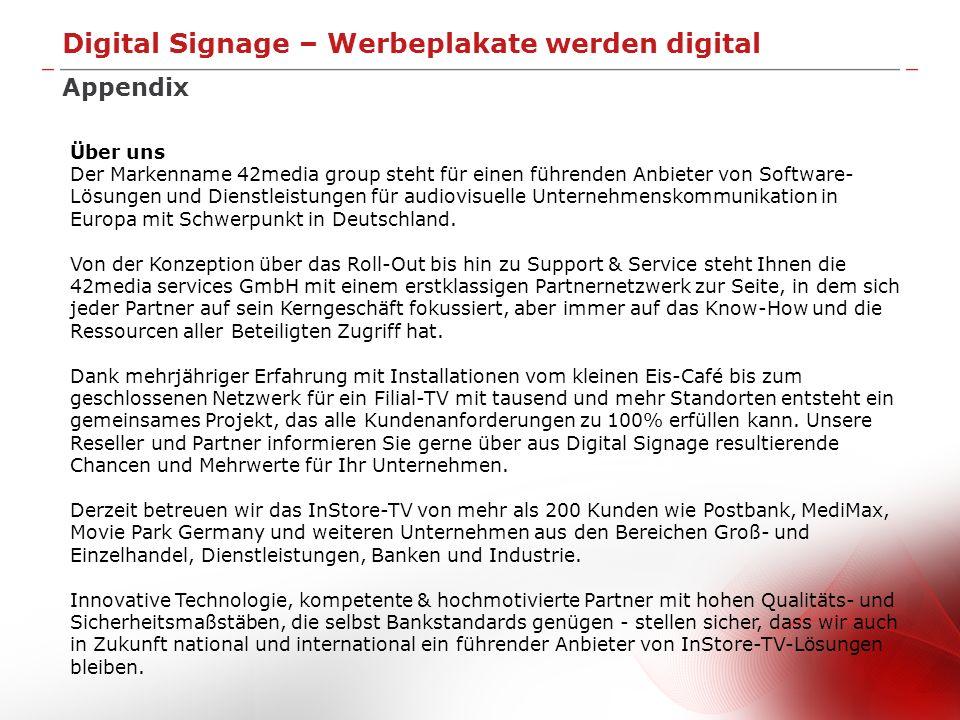 Digital Signage – Werbeplakate werden digital Appendix Über uns Der Markenname 42media group steht für einen führenden Anbieter von Software- Lösungen