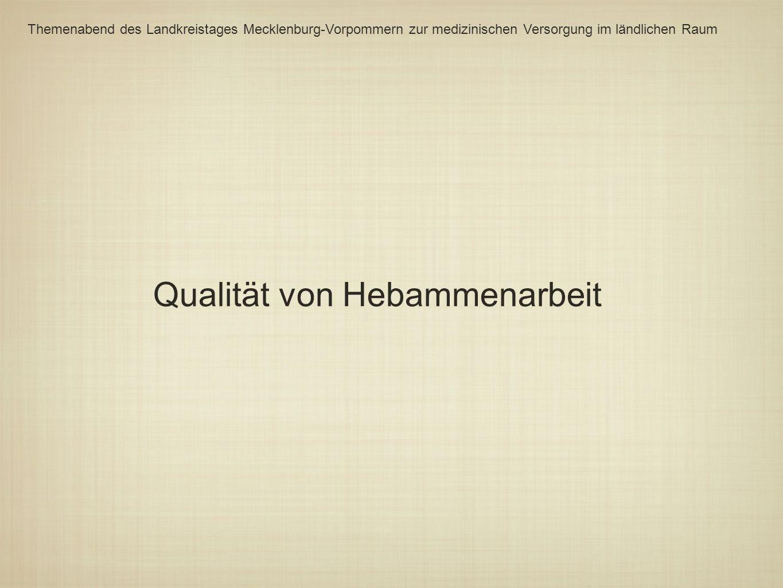 Qualität von Hebammenarbeit Themenabend des Landkreistages Mecklenburg-Vorpommern zur medizinischen Versorgung im ländlichen Raum